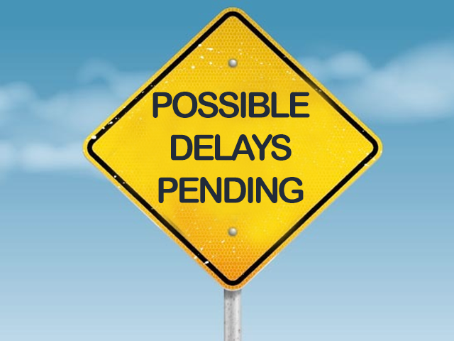 Possible Delays Pending