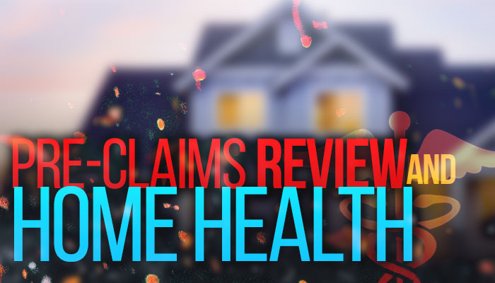 Pre Claims Review for Home Health